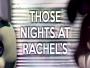 Those Nights At Rachel S